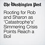 Rooting for Rob and Sharon as 'Catastrophe's' Simmering Crisis Points Reach a Boil | Hank Stuever