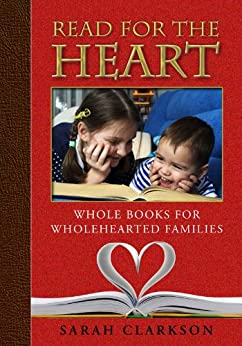 Read for the Heart: Whole Books for WholeHearted Families by [Clarkson, Sarah]