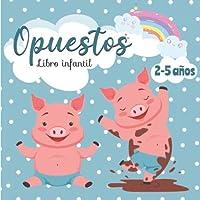 Opuestos - Libro Infantil: Mis Primeras Palabras - Libro educativo para niños de 2 a 5 años