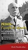 Pétain : Les interrogatoires avant le procès (avril-juin 1945) suivis de L'audition de l'Ile d'Yeu (août 1946-juillet 1947) par Klein