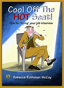 Cool Off The Hot Seat! : Tips for 'Acing' Your Job Interview by [Rothman McCoy, Rebecca]
