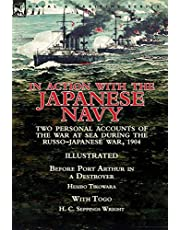 In Action With the Japanese Navy: Two Personal Accounts of the War at Sea During the Russo-Japanese War, 1904-Before Port Arthur in a Destroyer by Hesibo Tikowara & With Togo by H. C. Seppings Wright