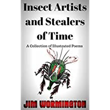 Insect Artists and Stealers of Time: A Collection of Illustrated Poems