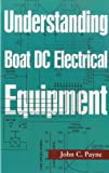 Understanding Boat DC Electrical Equipment, John C. Payne, 1574093010