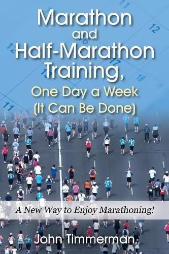 Read Online Marathon and Half-Marathon Training, One Day a Week  (It Can Be Done): A New Way to Enjoy Marathoning! pdf epub