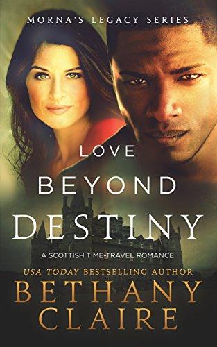 Love Beyond Destiny A Scottish Time Travel Romance Mornas Legacy Series Book 11