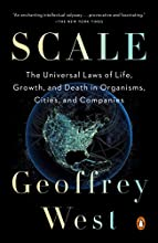 Scale: The Universal Laws of Life, Growth, and Death in Organisms, Cities, and Companies