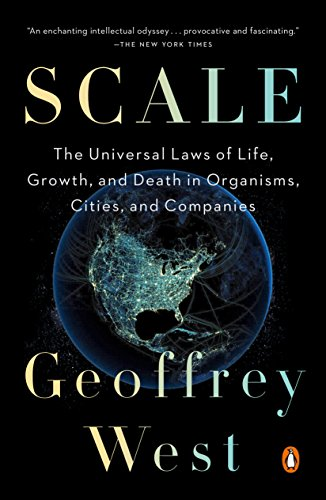 Scale: The Universal Laws of Life, Growth, and Death in Organisms, Cities, and Companies (Life Universal)