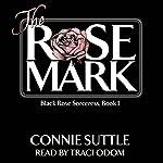 The Rose Mark: Black Rose Sorceress, Book 1 | Connie Suttle