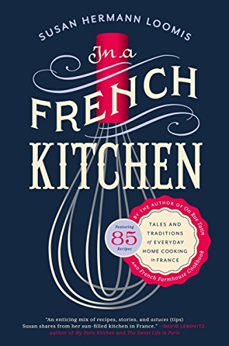 In a French Kitchen: Tales and Traditions of Everyday Home Cooking in (French Kitchen)