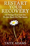 Restart Your Recovery - 12 Things You Can Do To Get Back on the Beam, Taite Adams, 0988987570