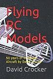 Flying RC Models: 50 years of RC Model Aircraft by David Crocker