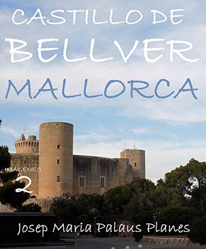 Descargar Libro Mallorca: Castillo De Bellver [2] Josep Maria Palaus Planes