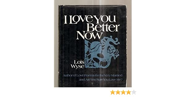 I Love You Better Now Lois Wyse Amazon Books