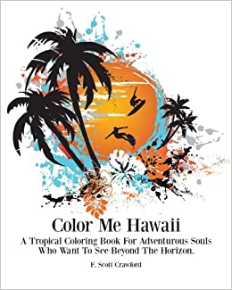 color me hawaii a tropical coloring book for adventurous souls who