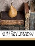 Little Chapters about San Juan Capistrano, St. John O'Sullivan, 1149758120