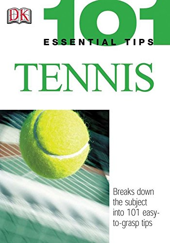 Read Online 101 Essential Tips: Tennis: Breaks Down the Subject into 101 Easy-to-Grasp Tips pdf
