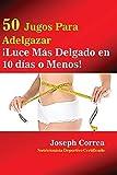 50 Jugos Para Adelgazar: ¡Luce más delgado en 10 días o menos! (Spanish Edition)