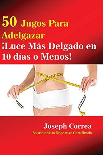 50 Jugos Para Adelgazar: ¡Luce más delgado en 10 días o menos! (Spanish Edition) by Finibi Inc