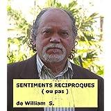 SENTIMENTS RECIPROQUES (ou pas) (French Edition)