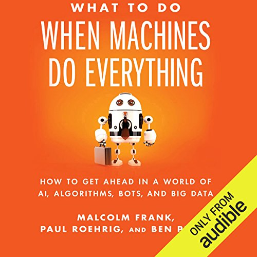 Pdf Computers What to Do When Machines Do Everything: How to Get Ahead in a World of AI, Algorithms, Bots, and Big Data