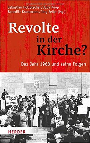 Revolte in der Kirche?: Das Jahr 1968 und seine Folgen Gebundenes Buch – 2. Juli 2018 Sebastian Holzbrecher Julia Knop Professor Benedikt Kranemann Jörg Seiler