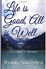 Life is Good, All is Well: Everything is Vibration Paperback