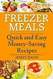 Freezer Meals: Quick and Easy Money-Saving Recipes
