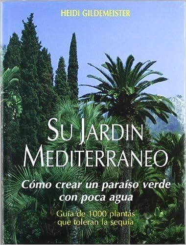 Su jardín mediterráneo: Amazon.es: Gildemeister, Heidi: Libros