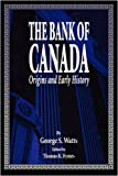 The Bank of Canada No. 174 : Origins and Early History, Watts, George S. and Rymes, Thomas K., 0886291836