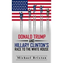 DONALD TRUMP: Who Is Donald Trump? Donald Trump and Hillary Clinton's Race To The White House