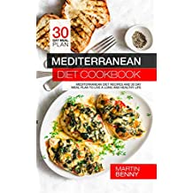 Mediterranean Diet Cookbook: Mediterranean Diet Recipes and 30 Day Meal Plan to Live a Long and Healthy Life