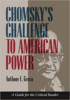 Chomsky's Challenge to American Power: A Guide for the Critical Reader by Anthony F. Greco (2014-01-17)