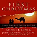The First Christmas: What the Gospels Really Teach About Jesus's Birth Audiobook by Marcus J. Borg, John Dominic Crossan Narrated by John Pruden