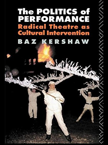 The Politics of Performance: Radical Theatre as Cultural Intervention