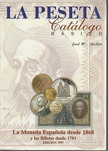LA PESETA. CATALOGO BASICO. LA MONEDA ESPAÑOLA DESDE 1868 Y LOS BILLETES DESDE 1783.: Amazon.es: Libros