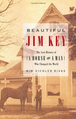 Beautiful Jim Key: The Lost History of a Horse and a Man Who Changed the World 1st (first) Edition by Mim Eichler Rivas published by William Morrow (2005) Hardcover