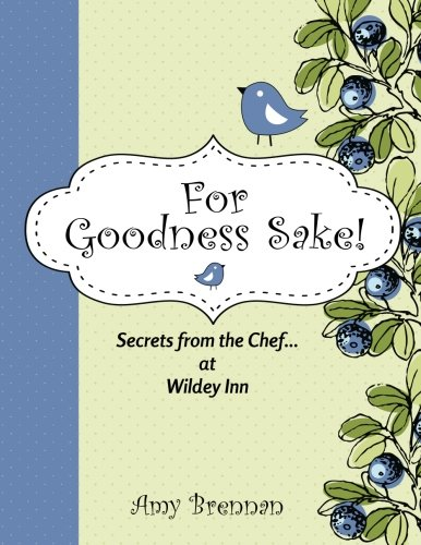 For Goodness Sake: Secrets from the Chef... at Wildey Inn by Amy Brennan