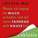 Warum ich losging um Milch zu kaufen und mit einem Fahrrad nach Hause kam Hörbuch von Jochen Mai Gesprochen von: Richard Barenberg