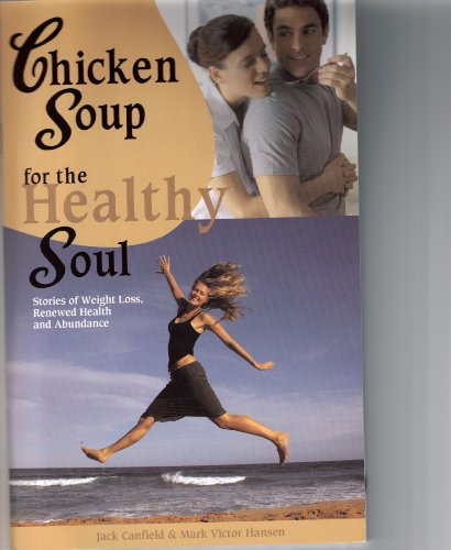 Chicken Soup for the Healthy Soul Stories of Weight Loss, Renewed Health and Abundance ()