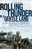 Rolling Thunder in a Gentle Land: The Vietnam War Revisited (General Military)