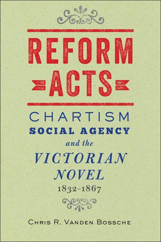 Reform Acts: Chartism, Social Agency, and the Victorian Novel, 1832–1867 by Johns Hopkins University Press