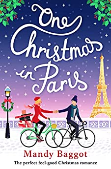One Christmas in Paris: The perfect feel good Christmas romance by [Baggot, Mandy]