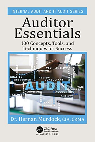 Auditor Essentials: 100 Concepts, Tools and Techniques for Success (Internal Audit and IT Audit)