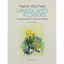 Handstitched Landscapes and Flowers: 10 Charming Embroidery Projects with Templates