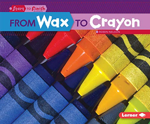 From Wax to Crayon (Start to Finish, Second Series) (From Wax To Crayon)