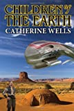 Children of the Earth, Catherine Wells, 1612421660