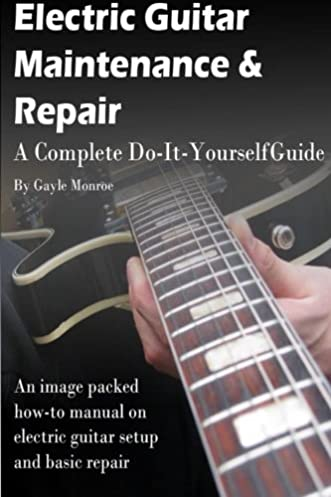 electric guitar maintenance and repair a complete do it yourself rh amazon com Changing Advanced Settings Eset Advanced Setup
