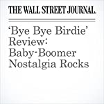 'Bye Bye Birdie' Review: Baby-Boomer Nostalgia Rocks | Terry Teachout