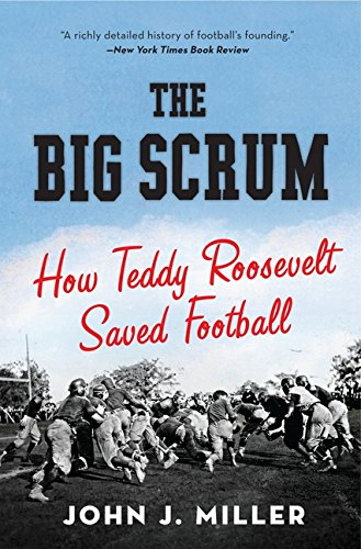 Download The Big Scrum: How Teddy Roosevelt Saved Football pdf epub